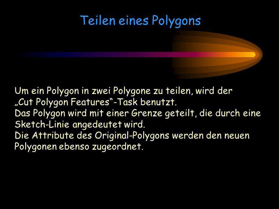 Teilen eines Polygons Um ein Polygon in zwei Polygone zu teilen, wird der Cut Polygon Features-Task benutzt. Das Polygon wird mit einer Grenze geteilt