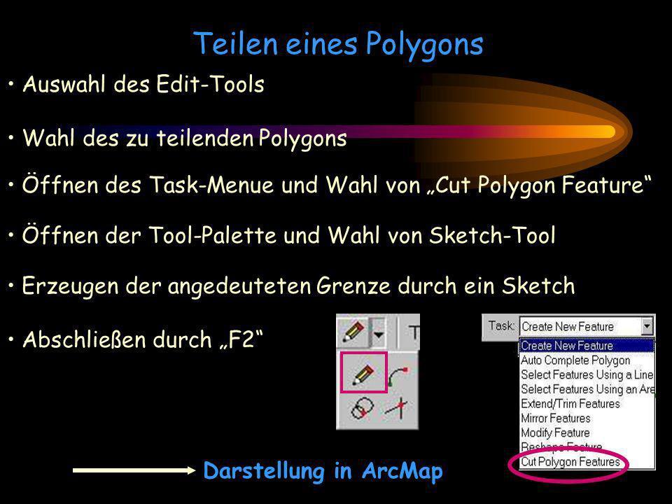 Teilen eines Polygons Auswahl des Edit-Tools Wahl des zu teilenden Polygons Öffnen des Task-Menue und Wahl von Cut Polygon Feature Öffnen der Tool-Pal