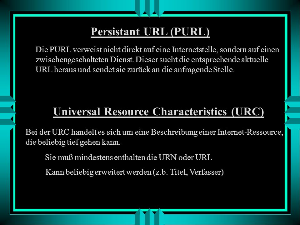 Die URL beschreibt den Ort, an dem sich ein Objekt befindet, mit Hinweis auf das benutze Protokoll Uniform Resource Locator (URL) Uniform Resource Nam