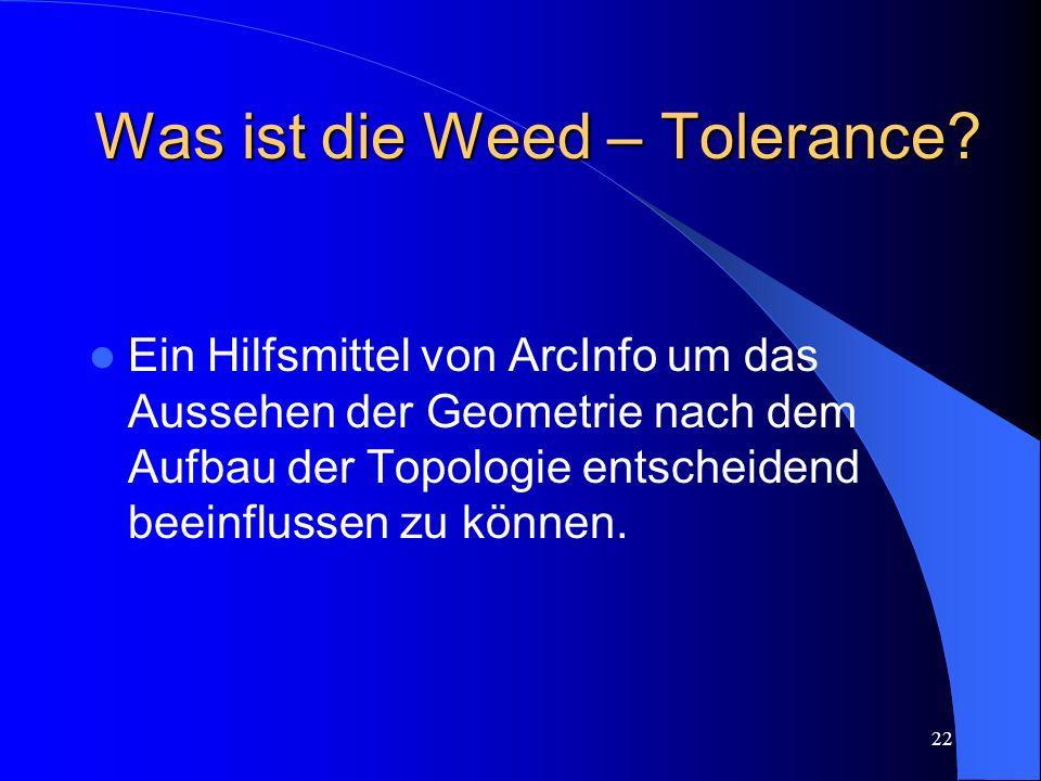21 Wie kann dieses Problem gelöst werden? L Ö S U N G: Weed - Tolerance