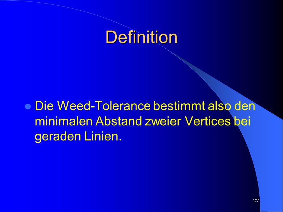 26 Zusammenhang: Die Weed-Tolerance dient zur Reduzierung der Stützpunkte der aus dem DGM gewonnenen Höhenlinien. Die Weed-Tolerance soll daher so var