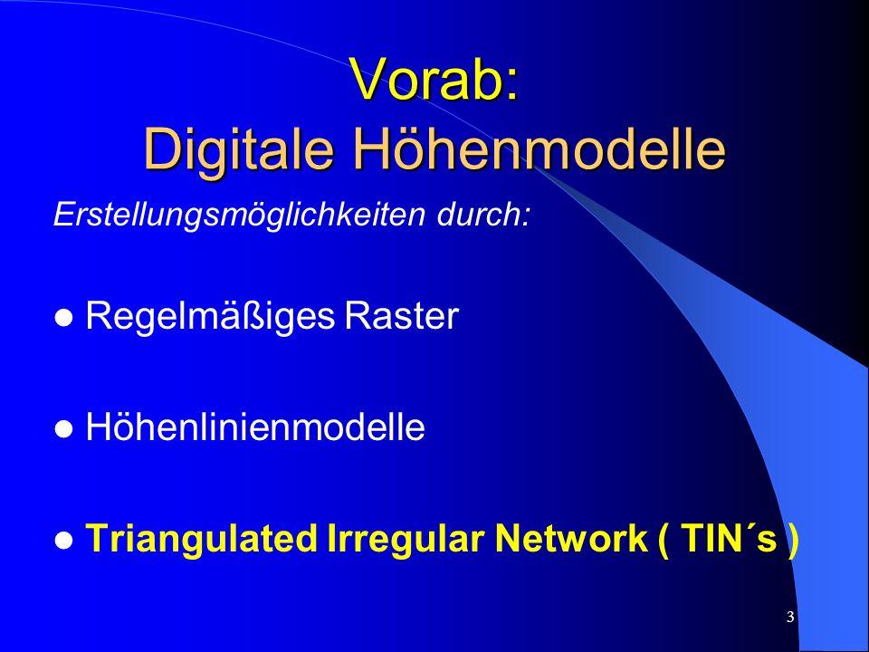 3 Vorab: Digitale Höhenmodelle Erstellungsmöglichkeiten durch: Regelmäßiges Raster Höhenlinienmodelle Triangulated Irregular Network ( TIN´s )