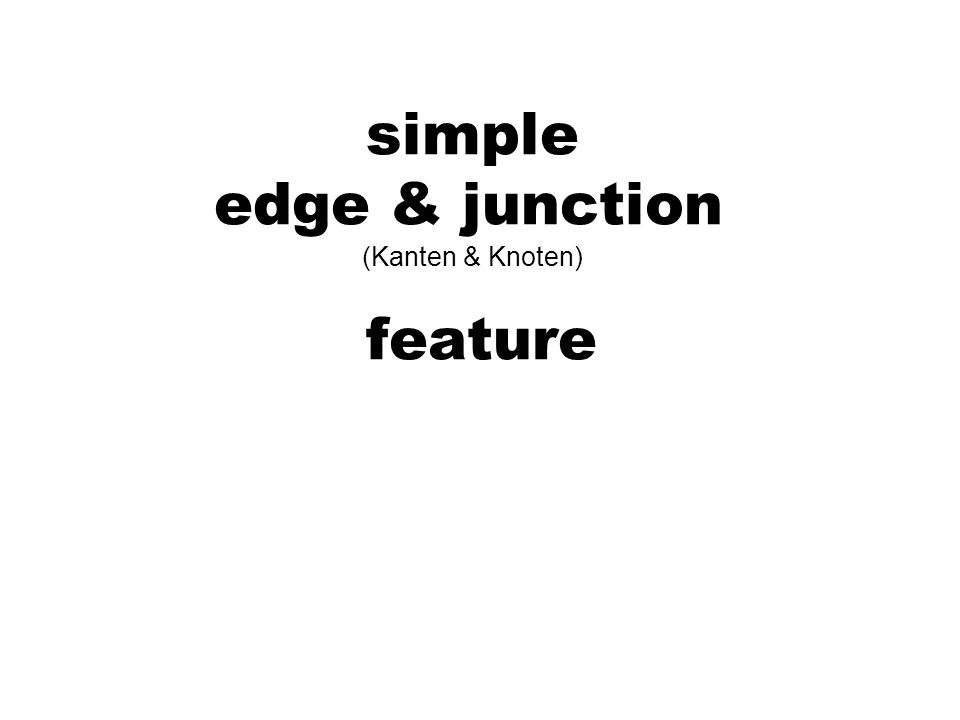 simple edge & junction (Kanten & Knoten) feature