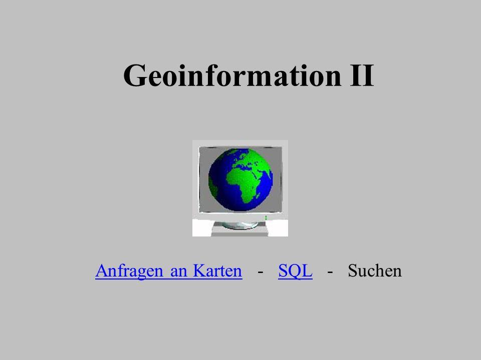 Geoinformation II Anfragen an KartenAnfragen an Karten - SQL - SuchenSQL