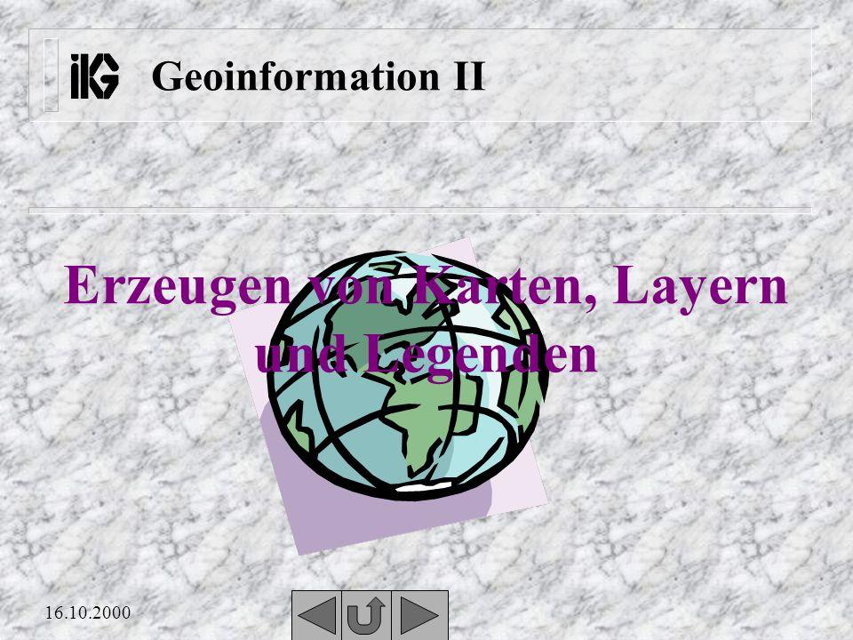 16.10.2000 Geoinformation II Erzeugen von Karten, Layern und Legenden