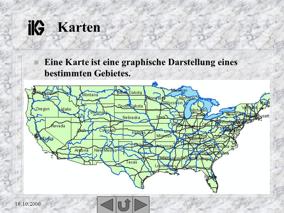 16.10.2000 Karten n Eine Karte ist eine graphische Darstellung eines bestimmten Gebietes.