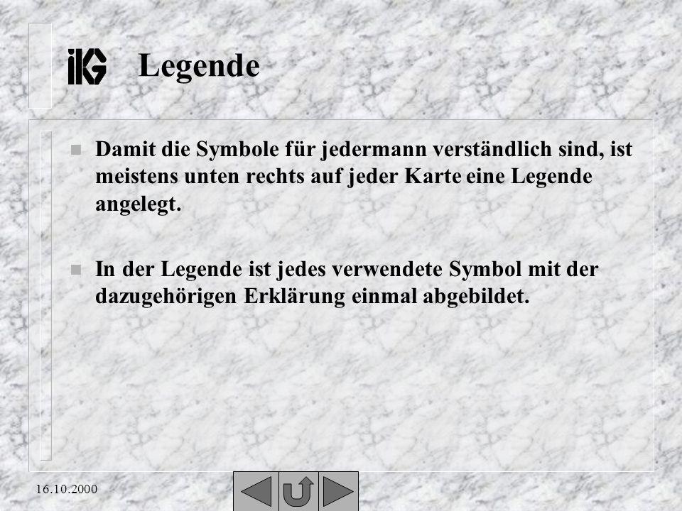 16.10.2000 Legende n Damit die Symbole für jedermann verständlich sind, ist meistens unten rechts auf jeder Karte eine Legende angelegt.