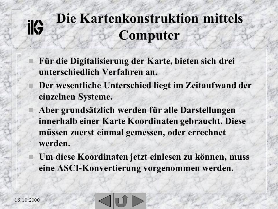 16.10.2000 Die Kartenkonstruktion mittels Computer n Für die Digitalisierung der Karte, bieten sich drei unterschiedlich Verfahren an.