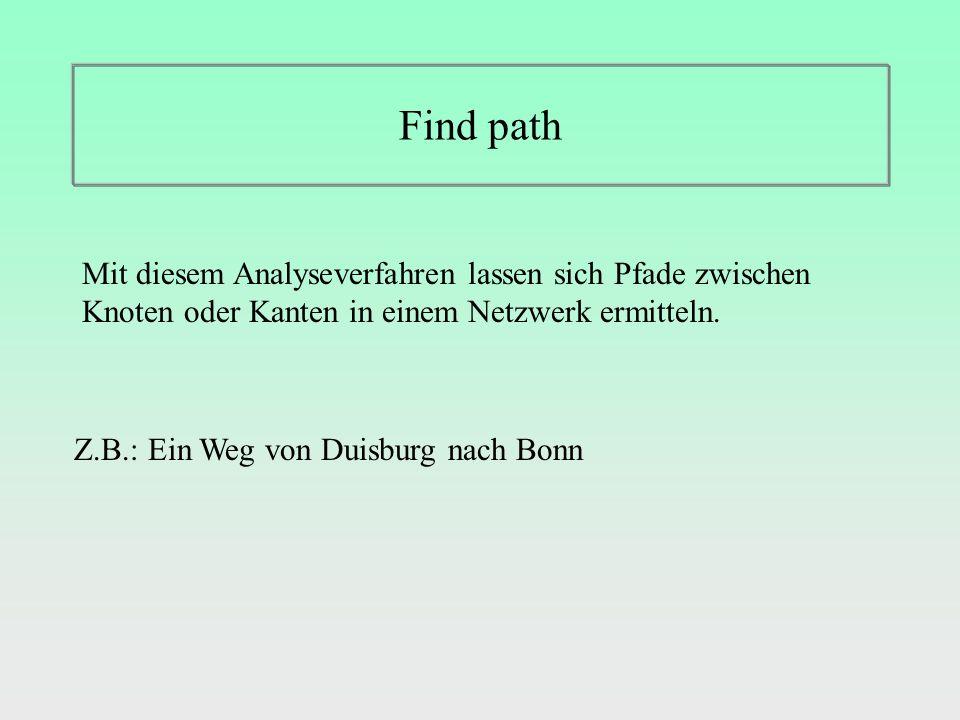 Find path Mit diesem Analyseverfahren lassen sich Pfade zwischen Knoten oder Kanten in einem Netzwerk ermitteln.