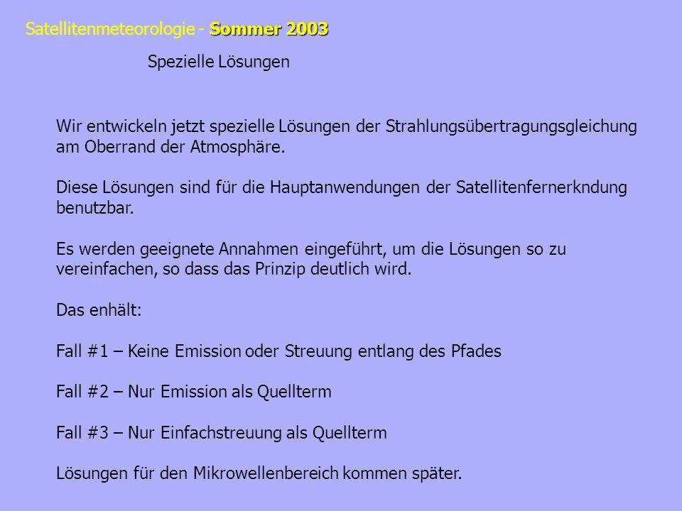 Sommer 2003 Satellitenmeteorologie - Sommer 2003 Spezielle Lösungen Wir entwickeln jetzt spezielle Lösungen der Strahlungsübertragungsgleichung am Obe