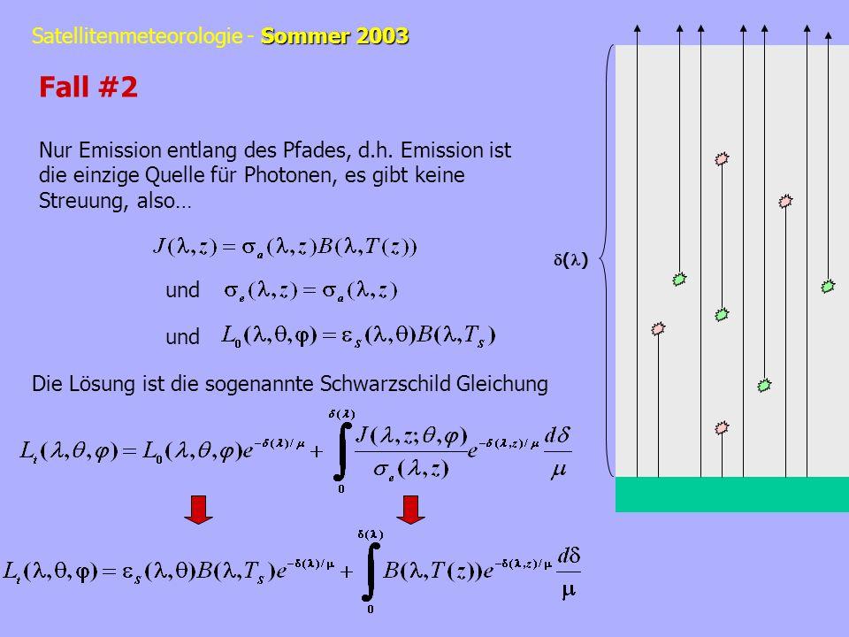 Sommer 2003 Satellitenmeteorologie - Sommer 2003 Fall #2 Nur Emission entlang des Pfades, d.h. Emission ist die einzige Quelle für Photonen, es gibt k