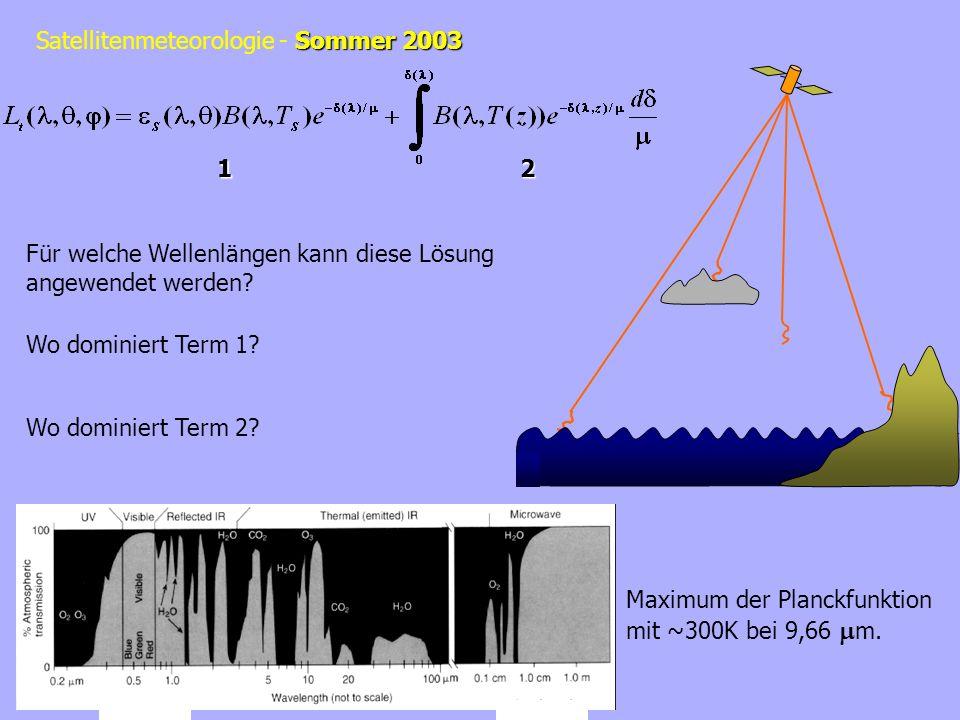 Sommer 2003 Satellitenmeteorologie - Sommer 2003 12 Für welche Wellenlängen kann diese Lösung angewendet werden? Wo dominiert Term 1? Wo dominiert Ter