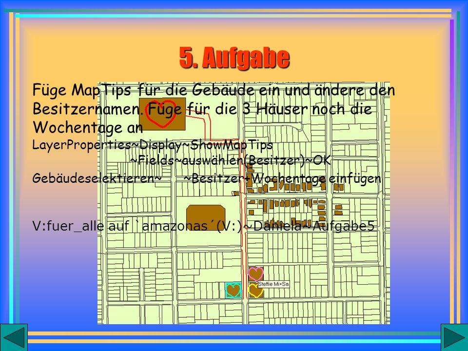5. Aufgabe Füge MapTips für die Gebäude ein und ändere den Besitzernamen.
