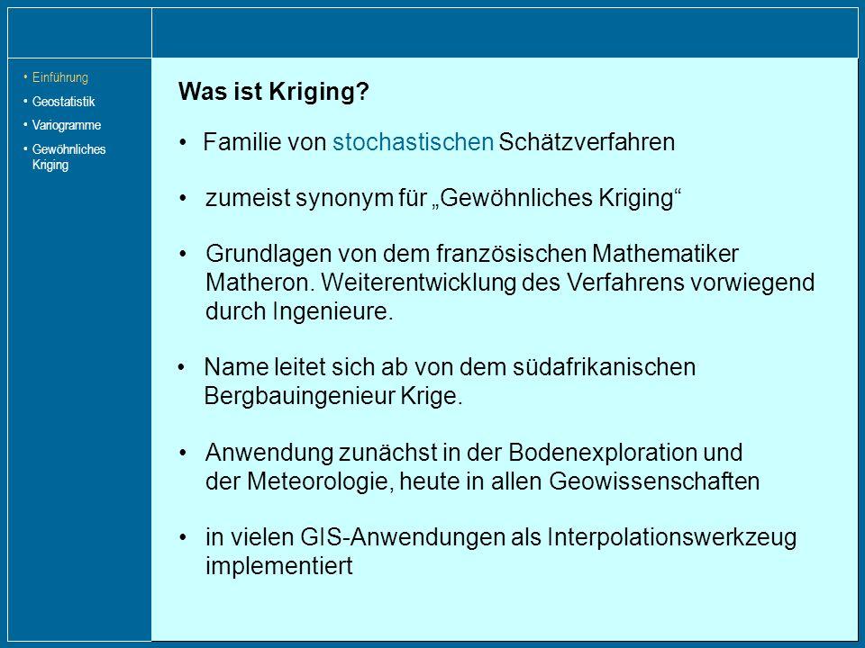 Einführung Geostatistik Variogramme Gewöhnliches Kriging Was ist Kriging? Familie von stochastischen Schätzverfahren zumeist synonym für Gewöhnliches