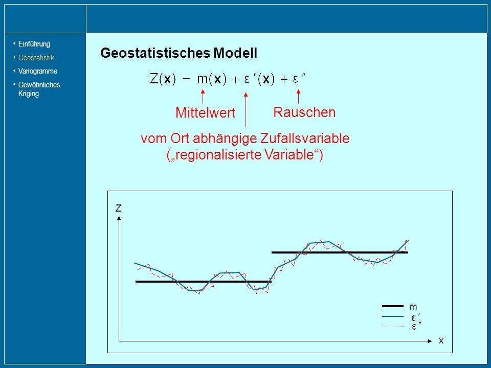Intrinsische Hypothese a) Der Erwartungswert von Z ist im Untersuchungsgebiet konstant: b) Die Varianz der Differenz zwischen zwei Realisationen von Z hängt nur vom Abstand ab: Definition Semivarianz Die Semivarianz ist ein Maß für die Korrelation zwischen Z(x) und Z(x + h), ausgedrückt als Funktion des Abstands.