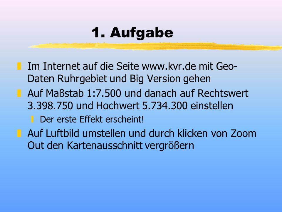 1. Aufgabe zIm Internet auf die Seite www.kvr.de mit Geo- Daten Ruhrgebiet und Big Version gehen zAuf Maßstab 1:7.500 und danach auf Rechtswert 3.398.