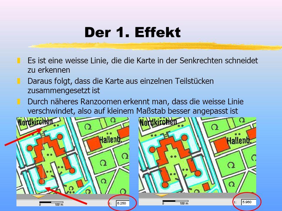 Der 1. Effekt zEs ist eine weisse Linie, die die Karte in der Senkrechten schneidet zu erkennen zDaraus folgt, dass die Karte aus einzelnen Teilstücke