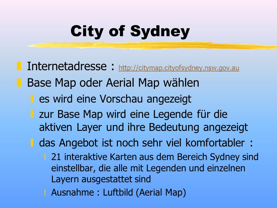 City of Sydney zInternetadresse : http://citymap.cityofsydney.nsw.gov.au http://citymap.cityofsydney.nsw.gov.au zBase Map oder Aerial Map wählen yes w