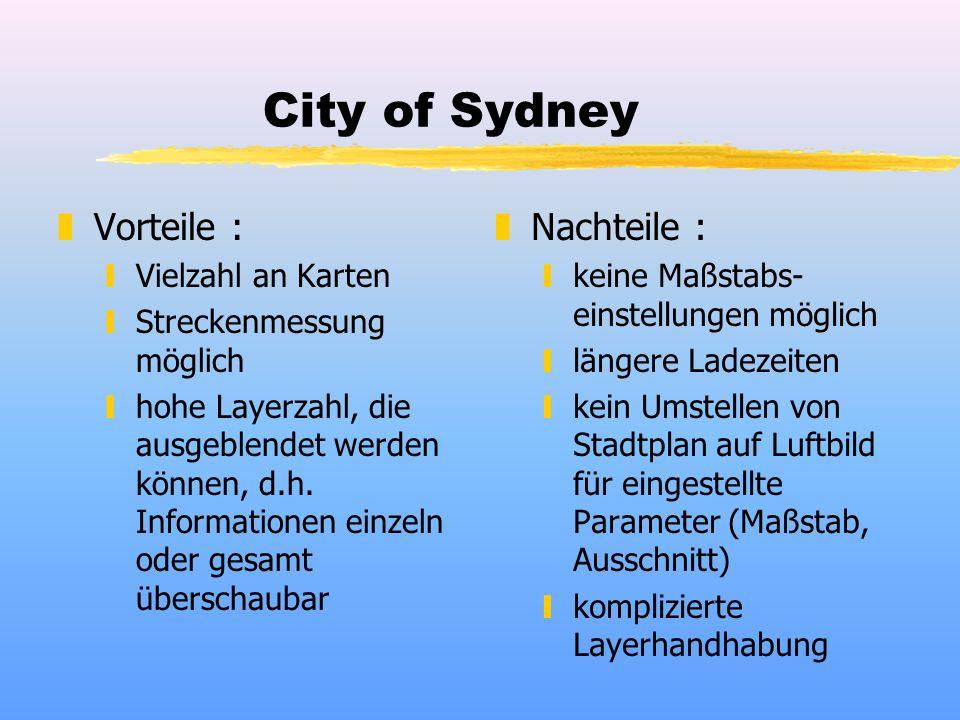 City of Sydney zVorteile : yVielzahl an Karten yStreckenmessung möglich yhohe Layerzahl, die ausgeblendet werden können, d.h. Informationen einzeln od