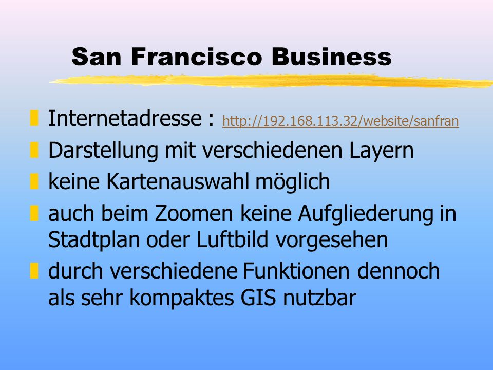 San Francisco Business zInternetadresse : http://192.168.113.32/website/sanfran http://192.168.113.32/website/sanfran zDarstellung mit verschiedenen L