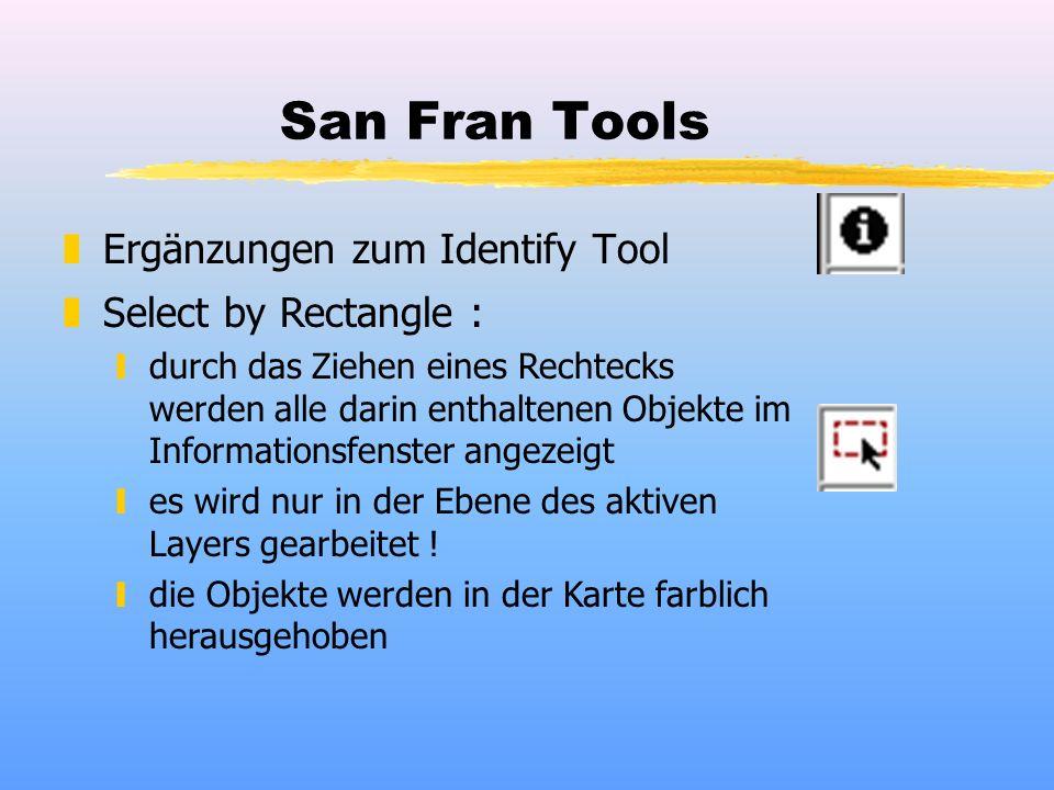 San Fran Tools zErgänzungen zum Identify Tool zSelect by Rectangle : ydurch das Ziehen eines Rechtecks werden alle darin enthaltenen Objekte im Informationsfenster angezeigt yes wird nur in der Ebene des aktiven Layers gearbeitet .