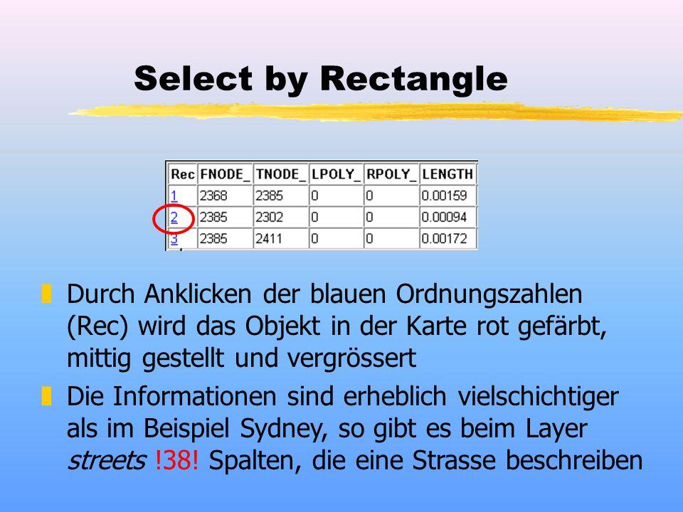 Select by Rectangle zDurch Anklicken der blauen Ordnungszahlen (Rec) wird das Objekt in der Karte rot gefärbt, mittig gestellt und vergrössert zDie In