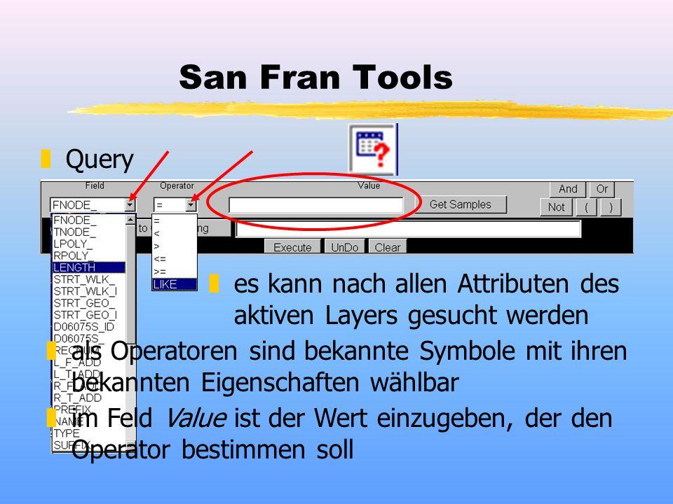 San Fran Tools zQuery zes kann nach allen Attributen des aktiven Layers gesucht werden zals Operatoren sind bekannte Symbole mit ihren bekannten Eigenschaften wählbar zim Feld Value ist der Wert einzugeben, der den Operator bestimmen soll