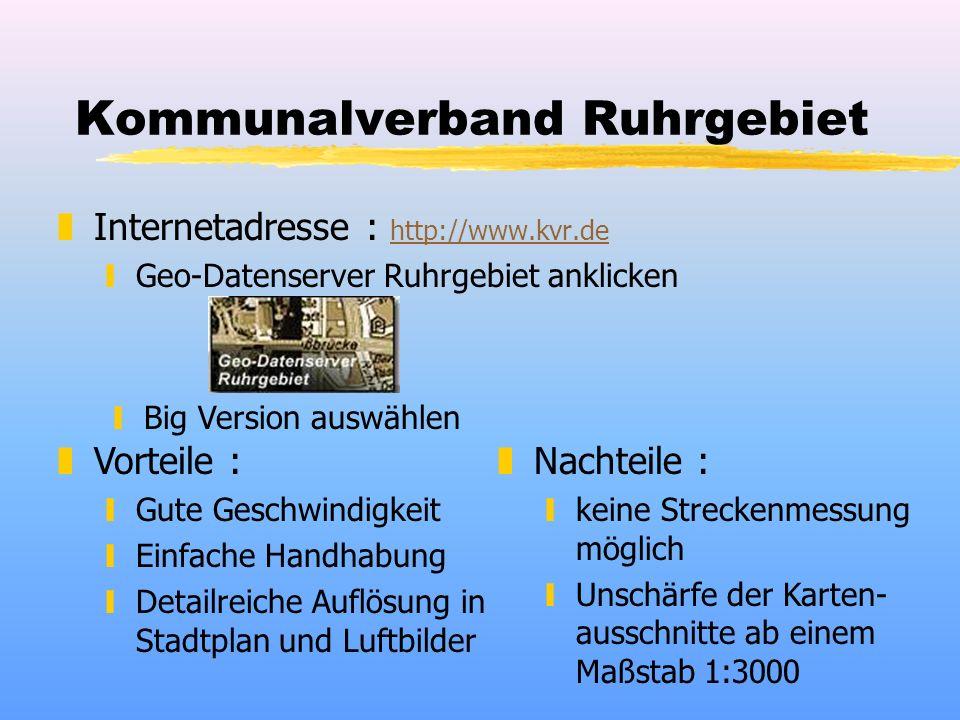 Kommunalverband Ruhrgebiet zInternetadresse : http://www.kvr.de http://www.kvr.de yGeo-Datenserver Ruhrgebiet anklicken yBig Version auswählen zVortei