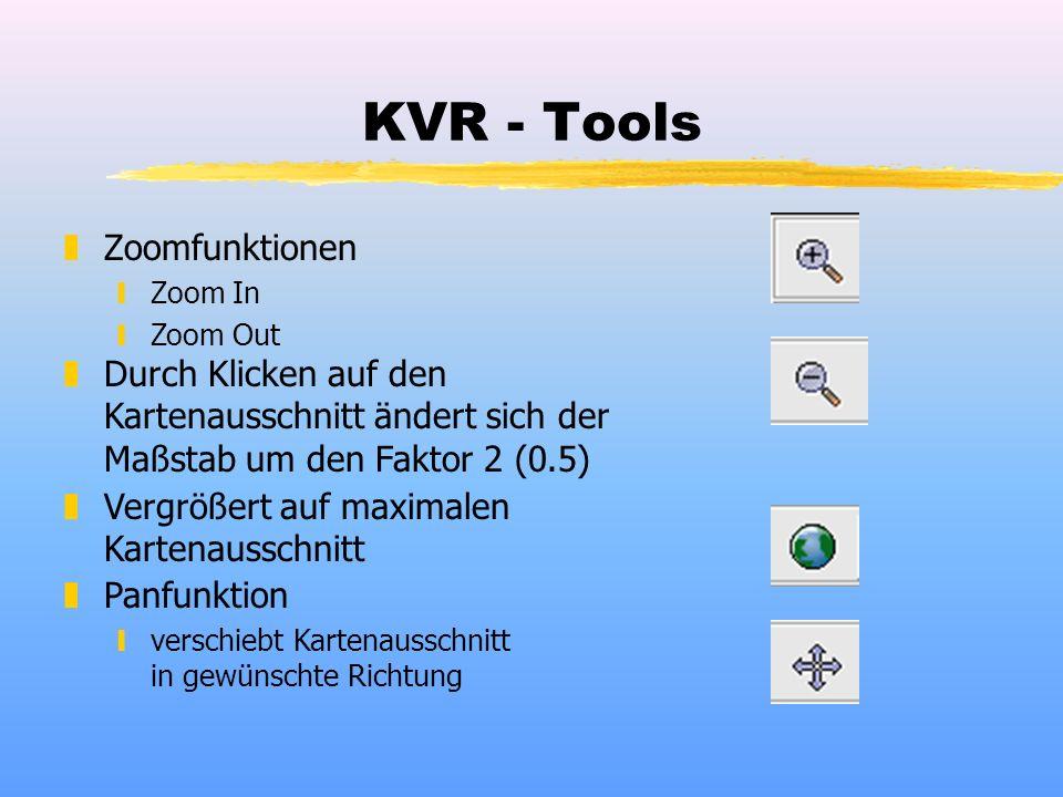 KVR - Tools zZoomfunktionen yZoom In yZoom Out zDurch Klicken auf den Kartenausschnitt ändert sich der Maßstab um den Faktor 2 (0.5) zPanfunktion yverschiebt Kartenausschnitt in gewünschte Richtung zVergrößert auf maximalen Kartenausschnitt