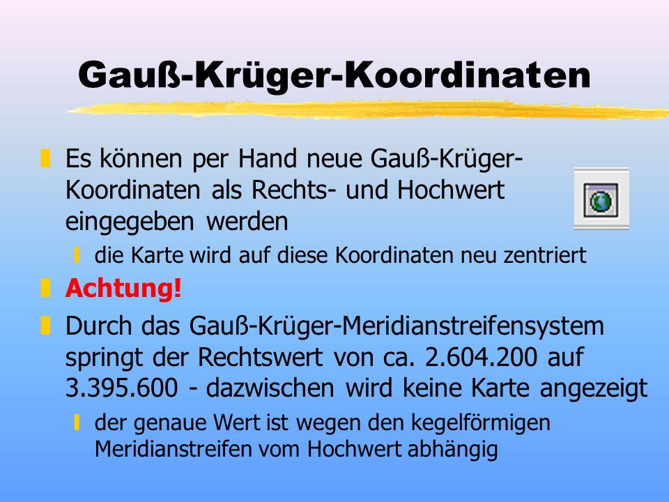 Gauß-Krüger-Koordinaten zEs können per Hand neue Gauß-Krüger- Koordinaten als Rechts- und Hochwert eingegeben werden ydie Karte wird auf diese Koordinaten neu zentriert zAchtung.