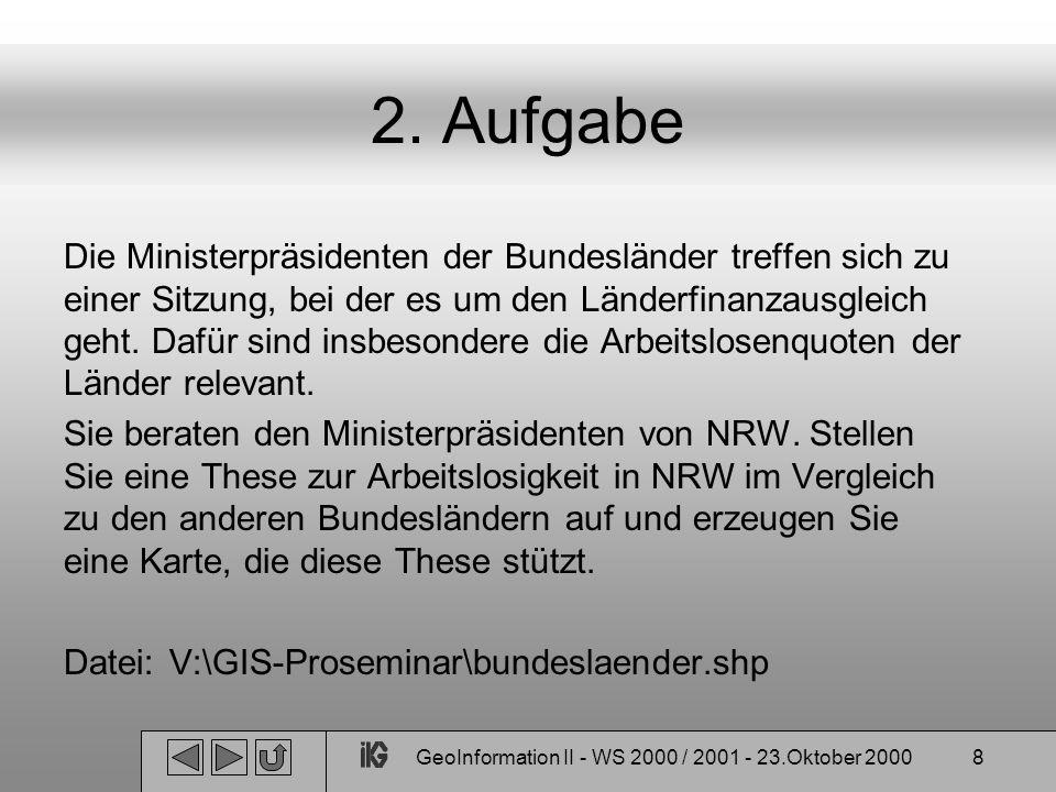 GeoInformation II - WS 2000 / 2001 - 23.Oktober 20008 2. Aufgabe Die Ministerpräsidenten der Bundesländer treffen sich zu einer Sitzung, bei der es um