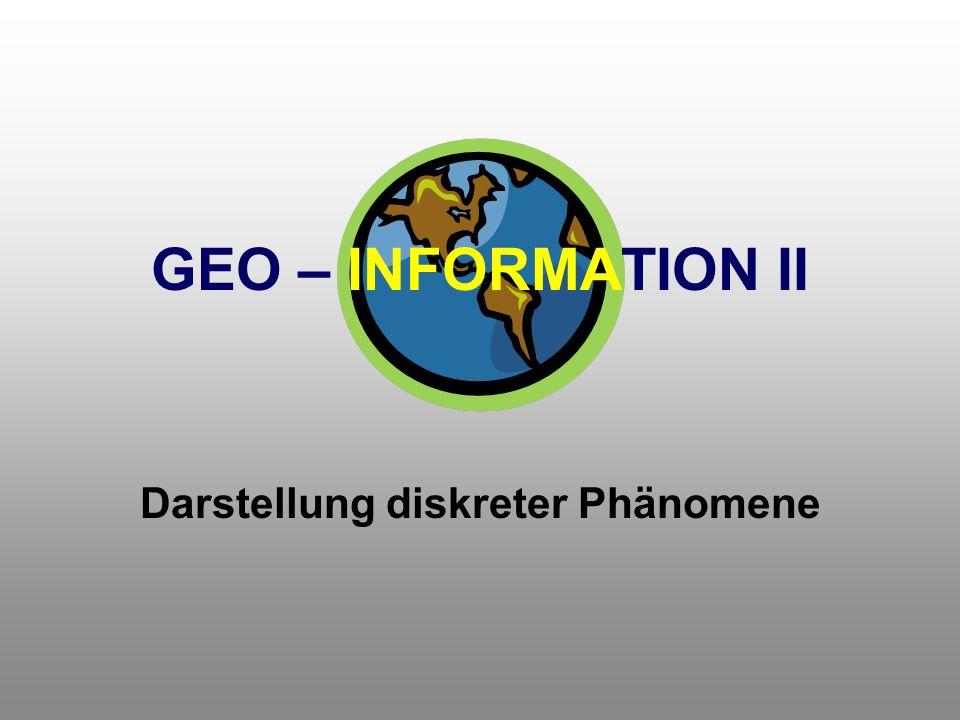 GEO – INFORMATION II Darstellung diskreter Phänomene
