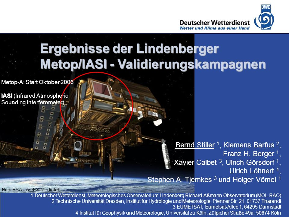 Deutscher Wetterdienst Bernd Stiller 1, Klemens Barfus 2, Franz H. Berger 1, Xavier Calbet 3, Ulrich Görsdorf 1, Ulrich Löhnert 4, Stephen A. Tjemkes