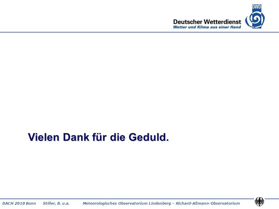 DACH 2010 Bonn Stiller, B. u.a. Meteorologisches Observatorium Lindenberg – Richard-Aßmann-Observatorium Vielen Dank für die Geduld.