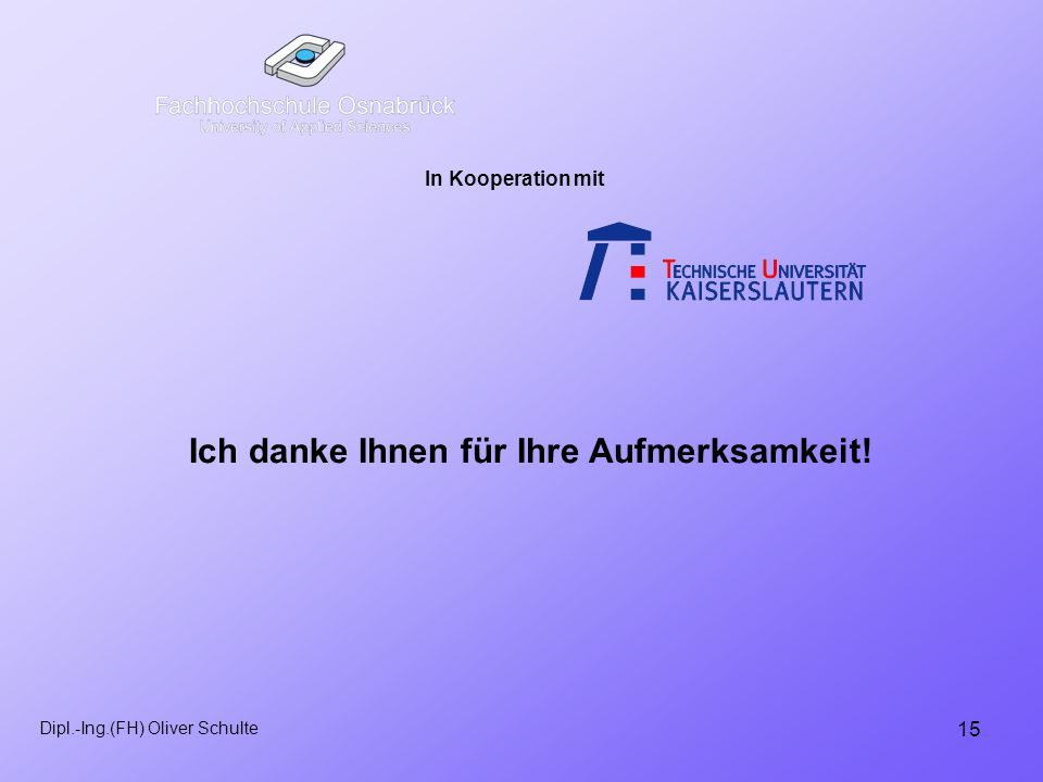 15 Dipl.-Ing.(FH) Oliver Schulte In Kooperation mit Ich danke Ihnen für Ihre Aufmerksamkeit!