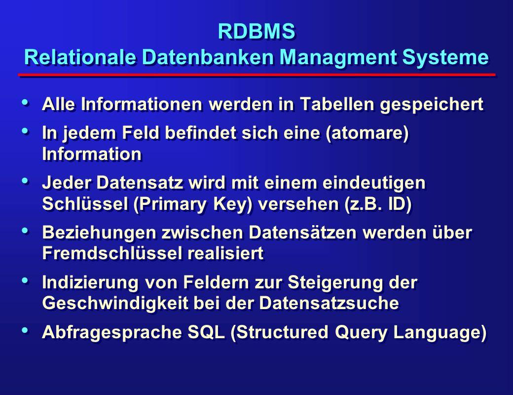 RDBMS Relationale Datenbanken Managment Systeme Alle Informationen werden in Tabellen gespeichert In jedem Feld befindet sich eine (atomare) Informati