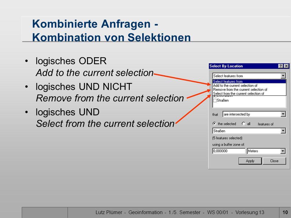 Lutz Plümer - Geoinformation - 1./5. Semester - WS 00/01 - Vorlesung 1310 Kombinierte Anfragen - Kombination von Selektionen logisches ODER Add to the