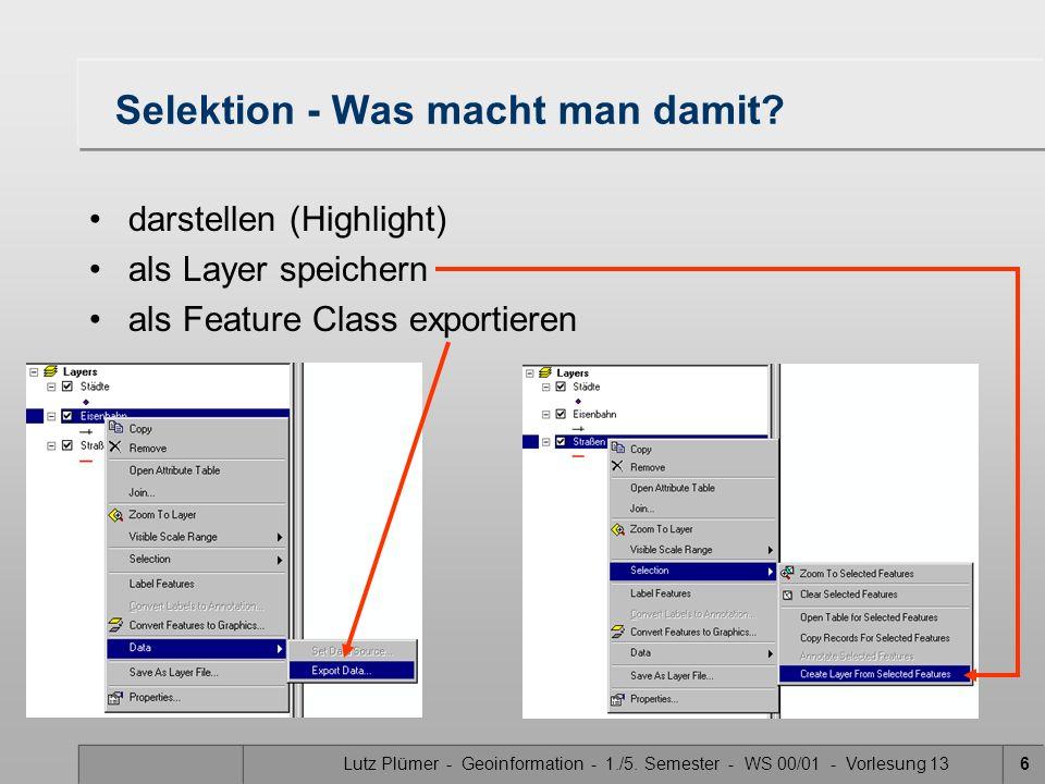 Lutz Plümer - Geoinformation - 1./5. Semester - WS 00/01 - Vorlesung 136 Selektion - Was macht man damit? darstellen (Highlight) als Layer speichern a