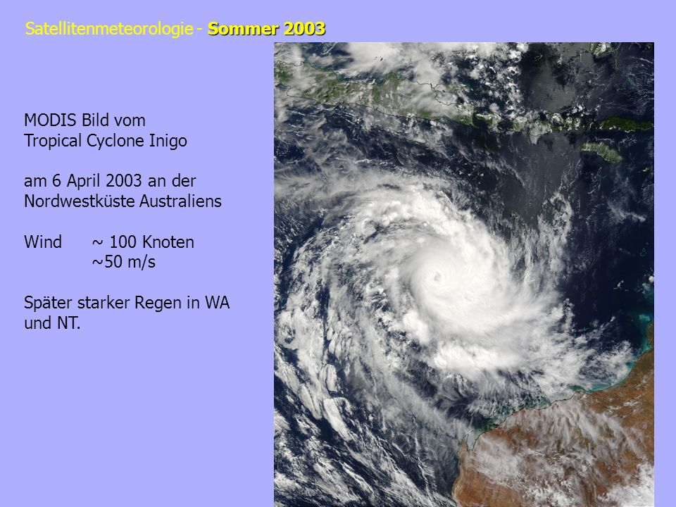 Sommer 2003 Satellitenmeteorologie - Sommer 2003 MODIS Bild vom Tropical Cyclone Inigo am 6 April 2003 an der Nordwestküste Australiens Wind~ 100 Knot