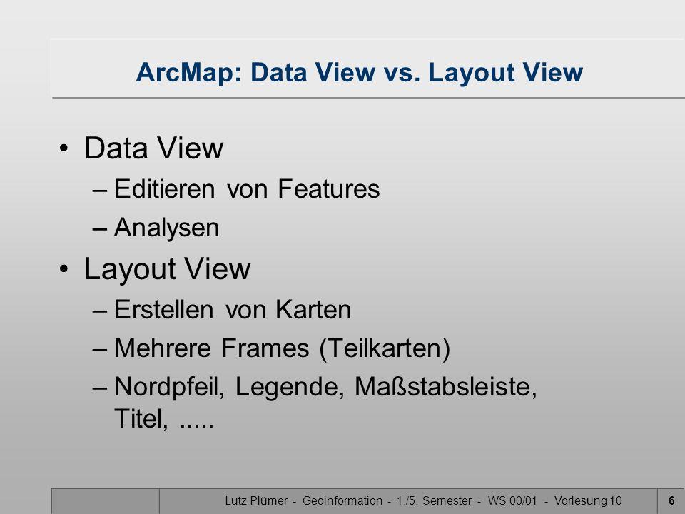 Lutz Plümer - Geoinformation - 1./5. Semester - WS 00/01 - Vorlesung 106 ArcMap: Data View vs.