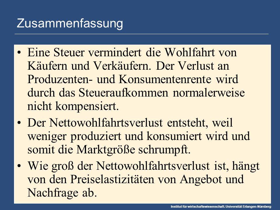 Institut für wirtschaftswissenschaft. Universität Erlangen-Nürnberg Zusammenfassung Eine Steuer vermindert die Wohlfahrt von Käufern und Verkäufern. D