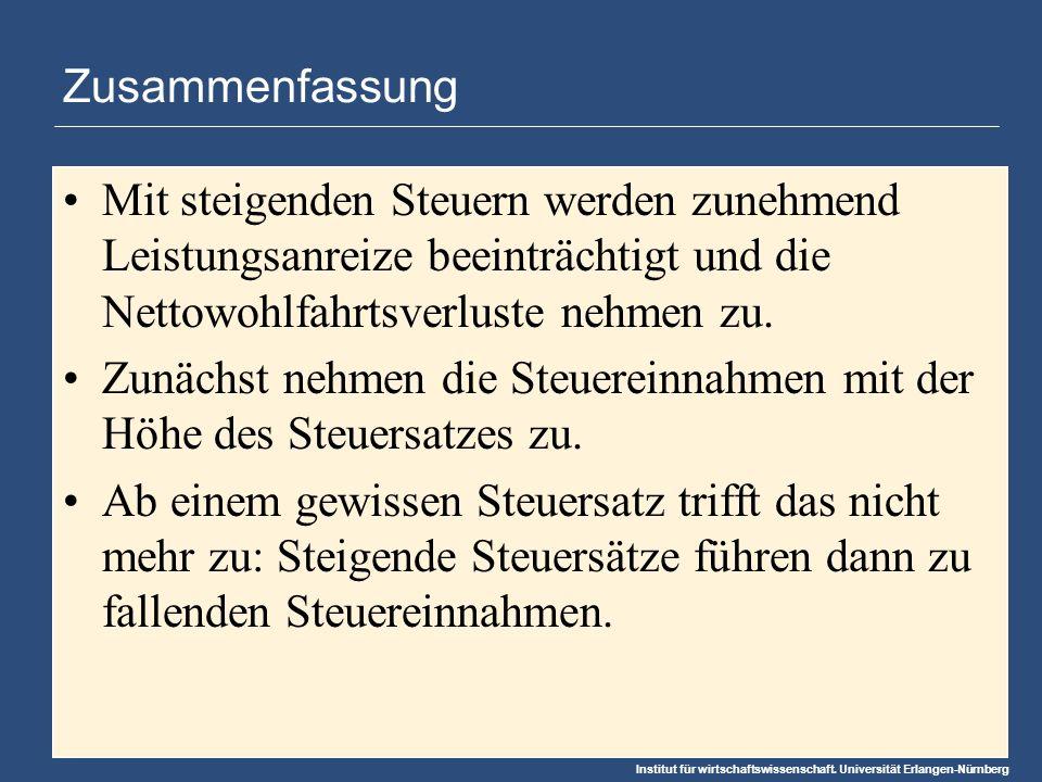 Institut für wirtschaftswissenschaft. Universität Erlangen-Nürnberg Zusammenfassung Mit steigenden Steuern werden zunehmend Leistungsanreize beeinträc