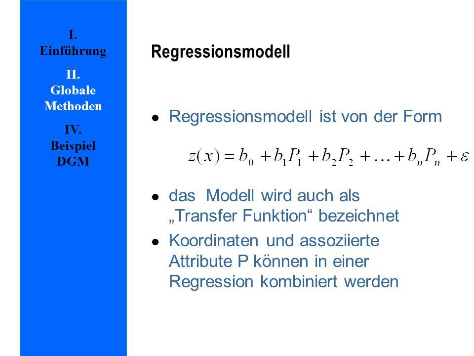 l Regressionsmodell ist von der Form l das Modell wird auch als Transfer Funktion bezeichnet l Koordinaten und assoziierte Attribute P können in einer Regression kombiniert werden Regressionsmodell I.