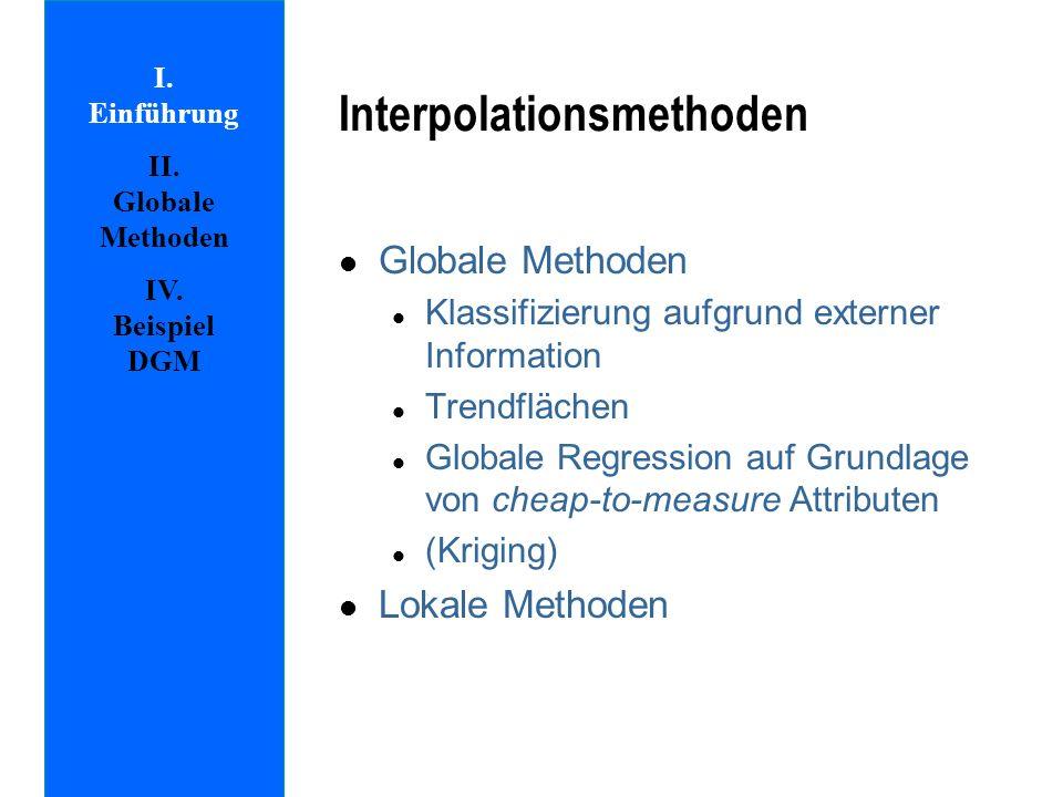 l Globale Methoden l Klassifizierung aufgrund externer Information l Trendflächen l Globale Regression auf Grundlage von cheap-to-measure Attributen l (Kriging) l Lokale Methoden I.