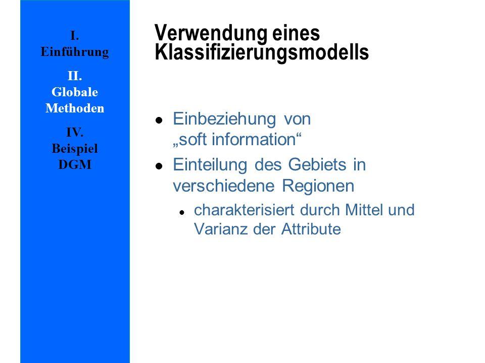 l Einbeziehung von soft information l Einteilung des Gebiets in verschiedene Regionen l charakterisiert durch Mittel und Varianz der Attribute Verwendung eines Klassifizierungsmodells I.