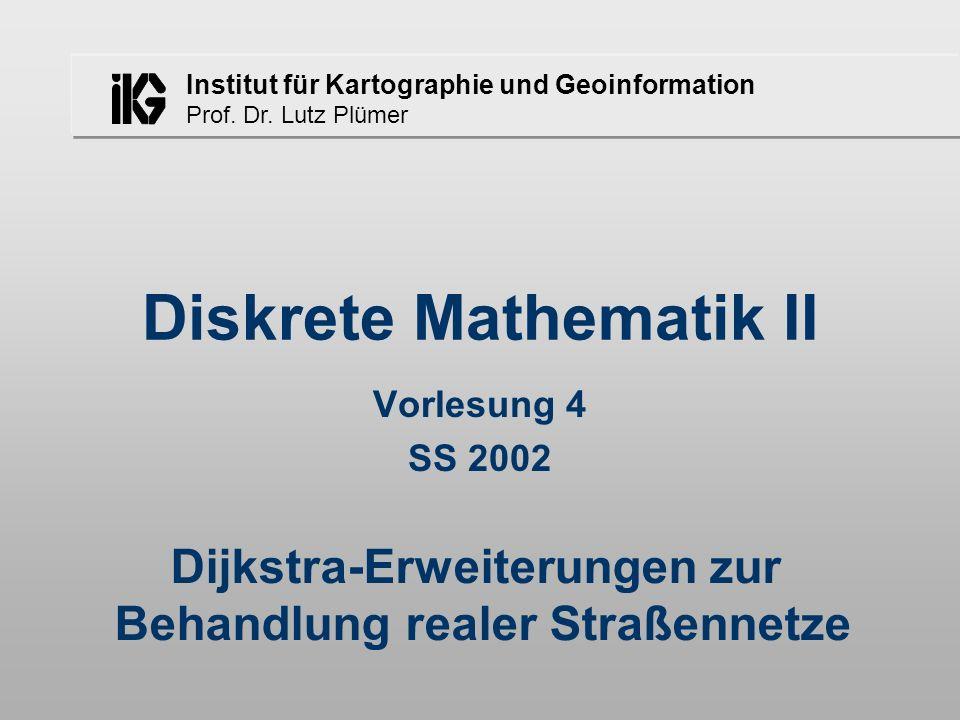 Institut für Kartographie und Geoinformation Prof. Dr. Lutz Plümer Diskrete Mathematik II Vorlesung 4 SS 2002 Dijkstra-Erweiterungen zur Behandlung re
