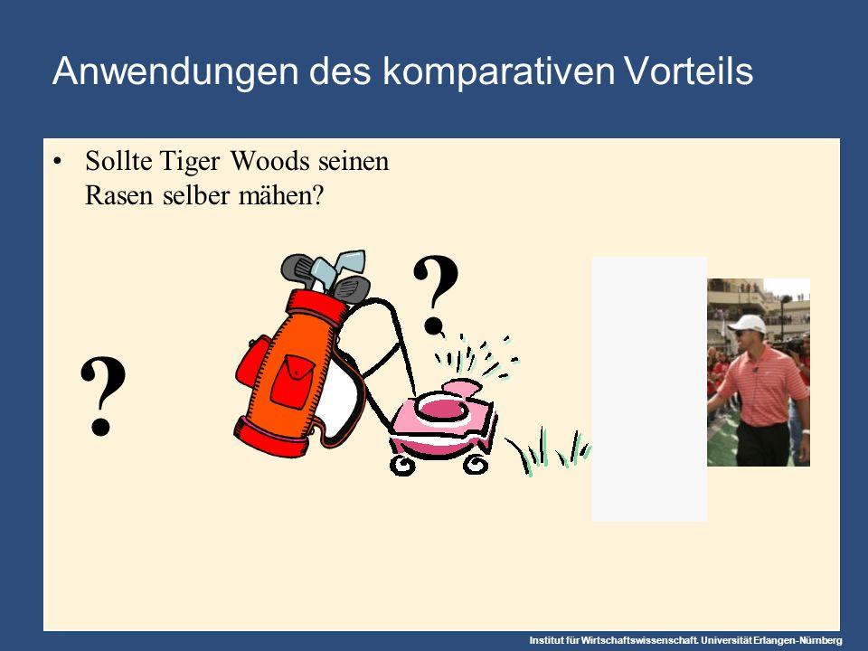 Institut für Wirtschaftswissenschaft. Universität Erlangen-Nürnberg Anwendungen des komparativen Vorteils Sollte Tiger Woods seinen Rasen selber mähen