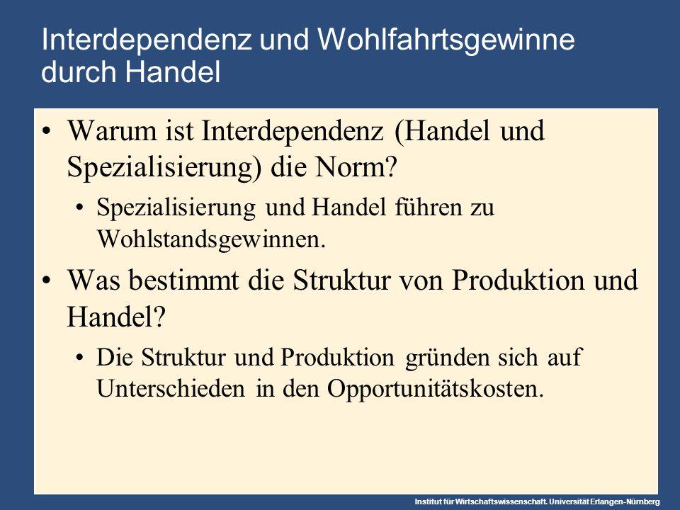 Institut für Wirtschaftswissenschaft. Universität Erlangen-Nürnberg Interdependenz und Wohlfahrtsgewinne durch Handel Warum ist Interdependenz (Handel