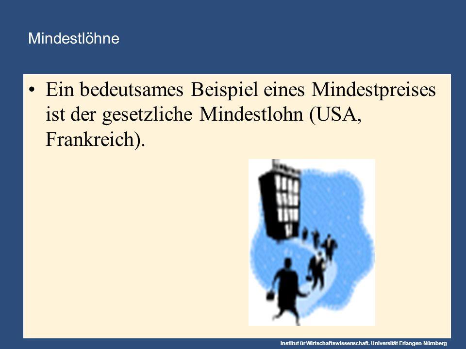 Institut ür Wirtschaftswissenschaft. Universität Erlangen-Nürnberg Mindestlöhne Ein bedeutsames Beispiel eines Mindestpreises ist der gesetzliche Mind