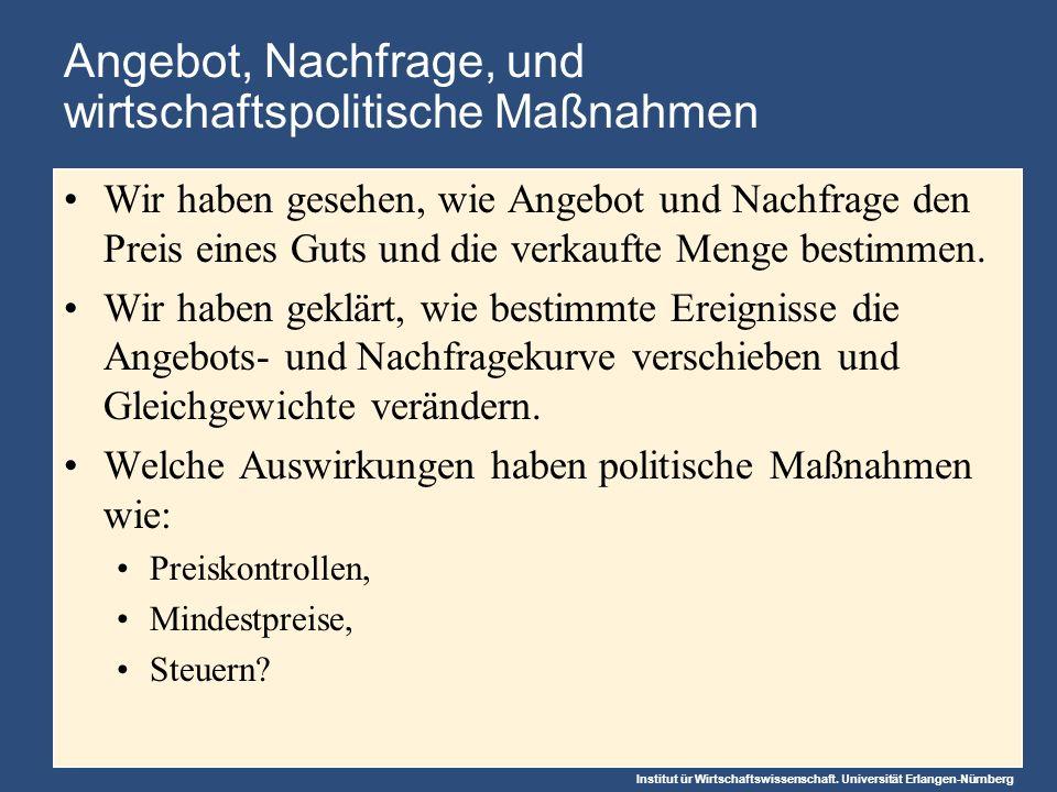 Institut ür Wirtschaftswissenschaft. Universität Erlangen-Nürnberg Angebot, Nachfrage, und wirtschaftspolitische Maßnahmen Wir haben gesehen, wie Ange